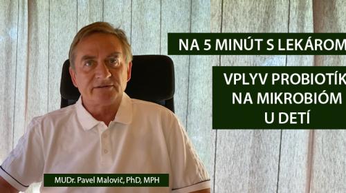 NA 5 MINÚT S LEKÁROM-MIKROBIÓM U DETÍ - MUDr. Pavel Malovič, PhD, MPH (video 2 časť)