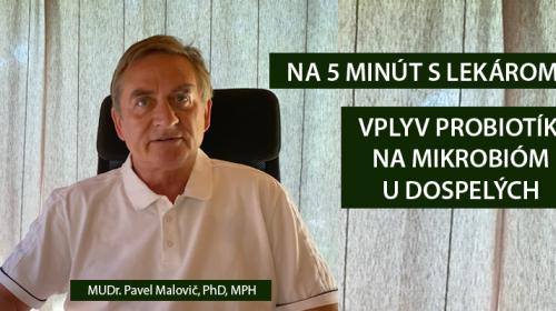 NA 5 MINÚT S LEKÁROM-MIKROBIÓM U DOSPELÝCH - MUDR. PAVEL MALOVIČ, PHD, MPH (VIDEO 3. ČASŤ)