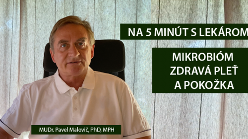NA 5 MINÚT S LEKÁROM-MIKROBIÓM A POKOŽKA - MUDR. PAVEL MALOVIČ, PHD, MPH (VIDEO 4. ČASŤ)