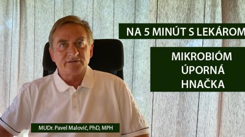 NA 5 MINÚT S LEKÁROM- MIKROBIÓM A JEHO VPLYV NA NAŠE TRÁVENIE A HNAČKA  - MUDR. PAVEL MALOVIČ, PHD, MPH  (VIDEO 8. ČASŤ)