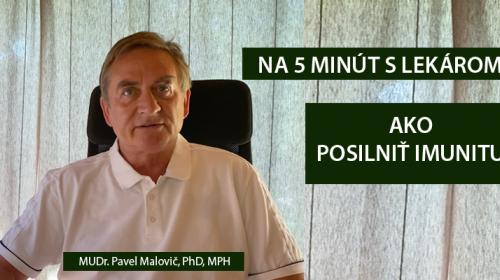 NA 5 MINÚT S LEKÁROM- AKO SI MÔŽEME POSILNIŤ NAŠU IMUNITU  - MUDR. PAVEL MALOVIČ, PHD, MPH (video)